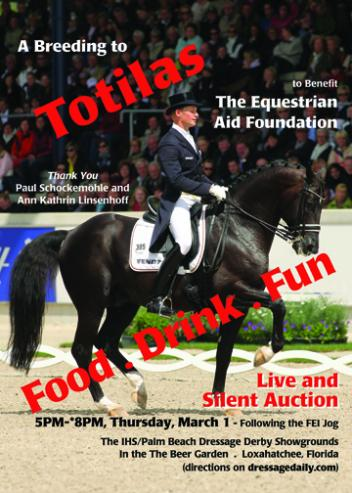 Kicking off the high profile week of High Performance is the Equestrian Aid/Palm Beach Dressage Derby Fundraiser Thursday March 1 following the FEI jog. Over ,000 in items for live and silent auction are being offered including a breeding to Totilas donated by Paul Schockemohle and Anna Kathrin Linsenhoff.
